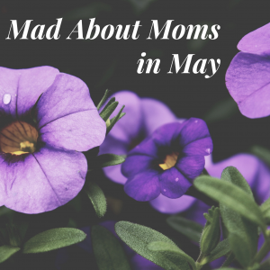 Mad About Mama's in May!
